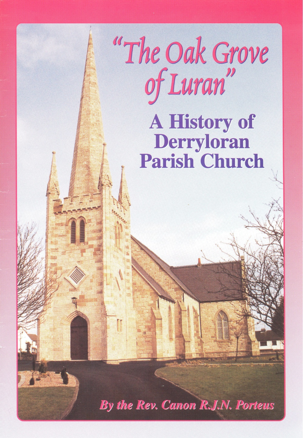 Front cover of R.J.N. Porteous, The Oak Grove of Luran. A History of Derryloran Parish Church (Derryloran, 2000)