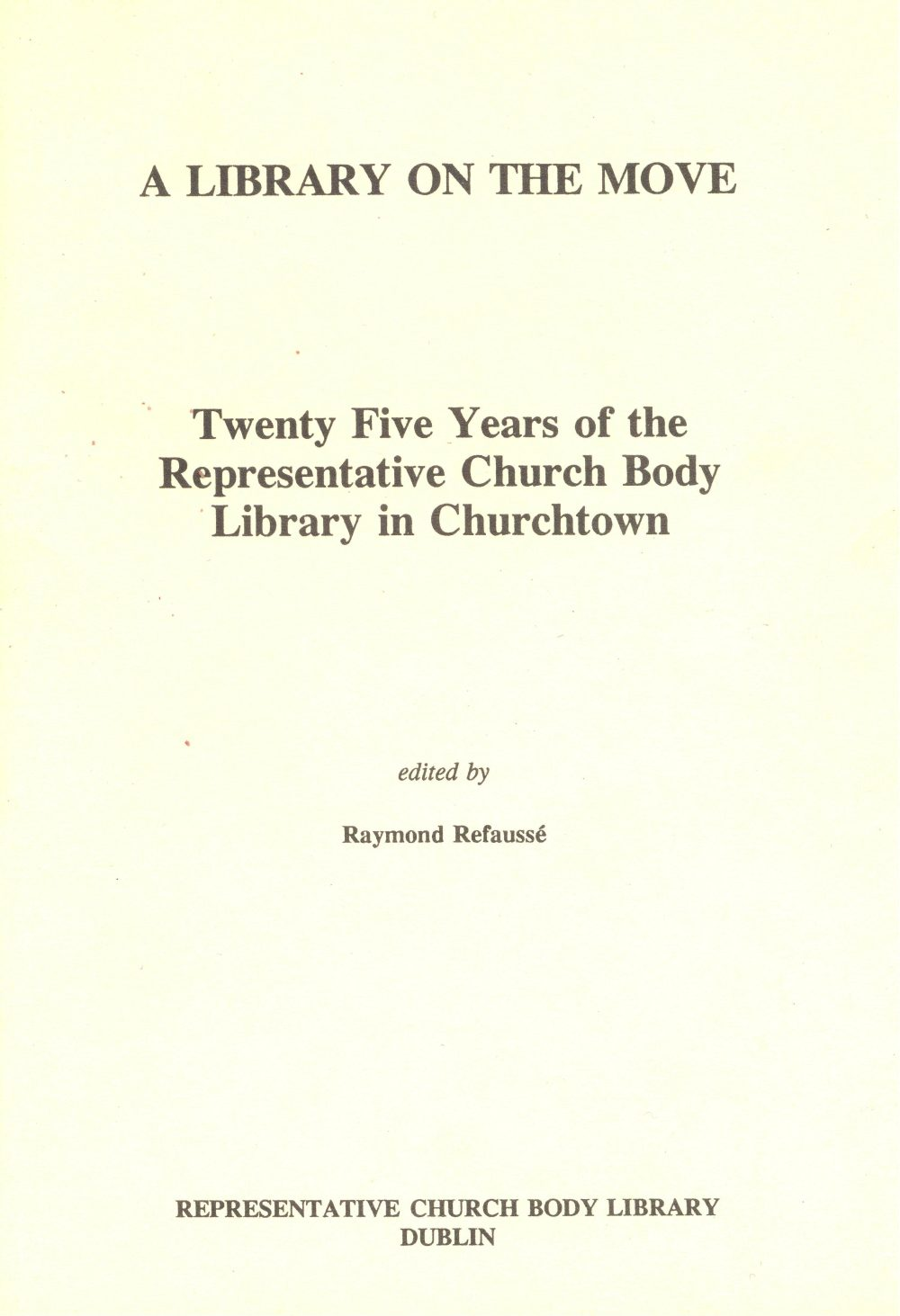Raymond Refaussé (editor), A Library on the Move: Twenty Five Years of the RCB Library in Churchtown (RCB Library, Dublin, 1970).