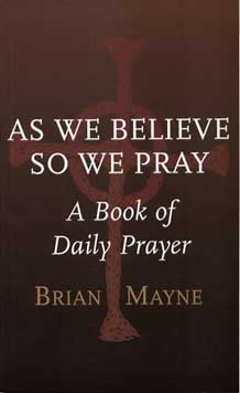 As we believe so we pray : A Book of Daily Prayer : Brian Mayne