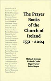 The Prayer Books of the Church of Ireland : 1551 - 2004